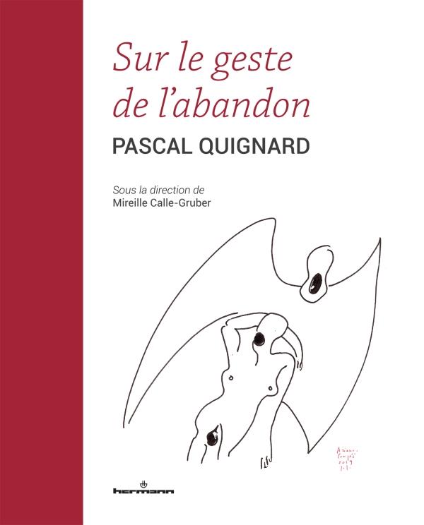 P. Quignard, M. Calle-Gruber, Sur le geste de l'abandon