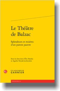 Le Théâtre de Balzac, Splendeurs et misères d'un parent pauvre (É. Bordas, A. Novak-Lechevalier dir.)