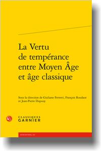 G. Ferretti, Fr. Roudaut, J.-P. Dupouy (dir.), La Vertu de tempérance entre Moyen Âge et âge classique