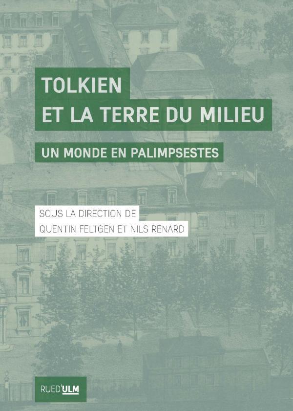 Q. Feltgenm, N. Renard (dir.), Tolkien et la Terre du Milieu. Un monde en palimpsestes