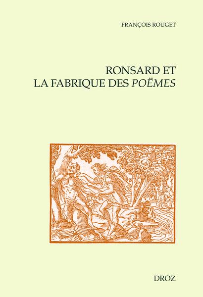 F. Rouget, Ronsard et la fabrique des Poëmes