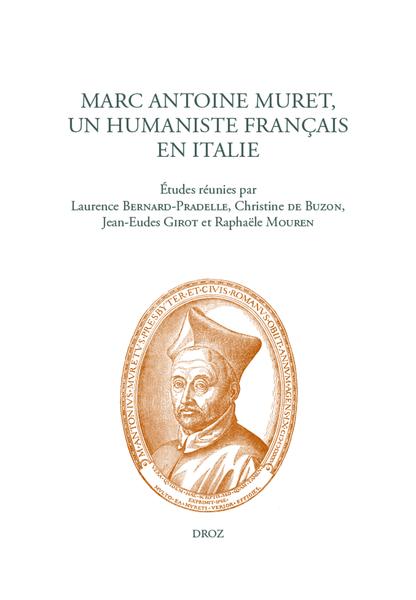 C. de Buzon, J-E. Girot, R. Mouren, L. Bernard-Pradelle (dir.), Marc Antoine Muret, un humaniste français en Italie
