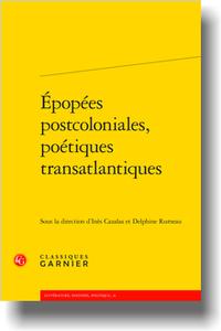 I. Cazalas, D. Rumeau, C. Coquio (dir.), Épopées postcoloniales, poétiques transatlantiques