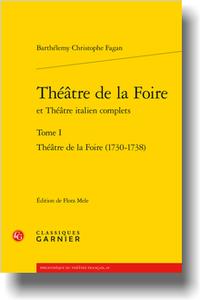 B. C. Fagan, Théâtre de la Foire et Théâtre italien complets. Tome I, Théâtre de la Foire (1730-1738) (éd. F. Mele)