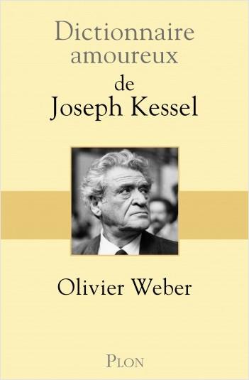 O. Weber, Dictionnaire amoureux de Joseph Kessel