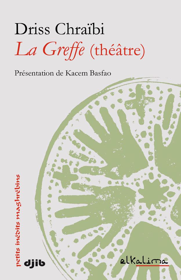 Driss Chraïbi, La Greffe (théâtre)