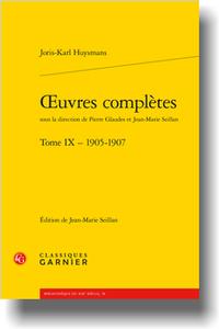J.-K. Huysmans, Œuvres complètes, t. IX – 1905-1907 (éd. J.-M. Seillan)