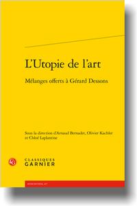 A. Bernadet, O. Kachler, C. Laplantine (dir.), L'Utopie de l'art. Mélanges offerts à Gérard Dessons