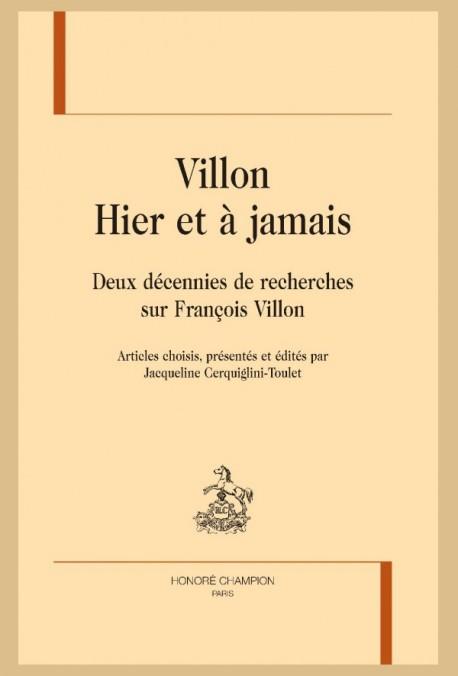 J. Cerquiglini-Toulet (éd.), Villon Hier et à jamais. Deux décennies de recherches sur François Villon. Articles choisis