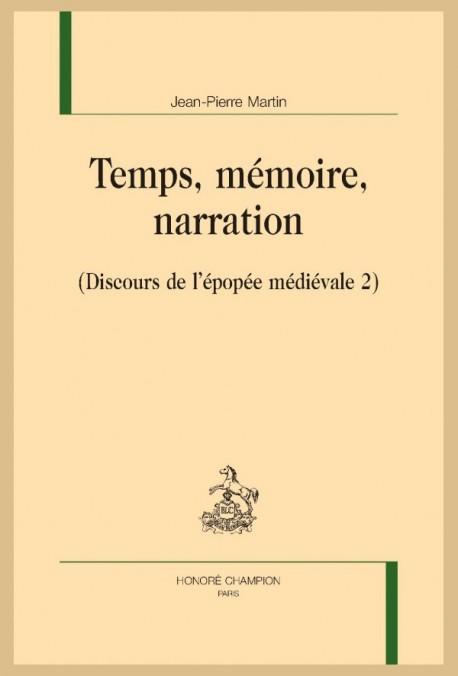 J.-P. Martin, Temps, mémoire, narration (Discours de l'épopée médiévale 2)