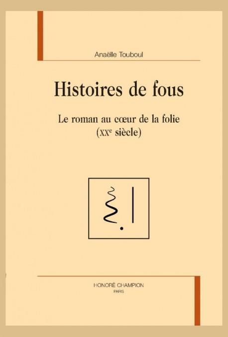 A. Touboul, Histoires de fous. Le roman au cœur de la folie (XXe siècle)