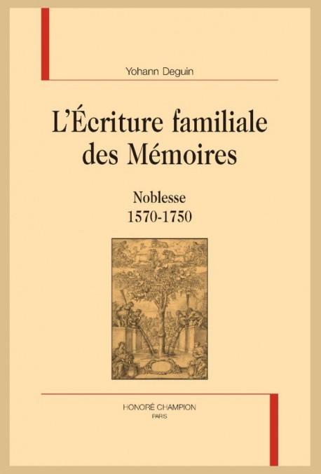 Y. Deguin, L'Écriture familiale des Mémoires. Noblesse 1570-1750