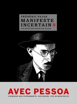 F. Pajak, Le manifeste incertain, 9 : Avec Pessoa. L'Horizon des événements. Souvenirs. Fin du Manifeste