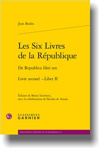 Jean Bodin, Les Six Livres de la République / De Republica libri sex. Livre second - Liber II (éd. M. Turchetti)