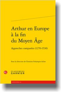 C. Ferlampin-Acher (dir.), Arthur en Europe à la fin du Moyen Âge. Approches comparées (1270-1530)