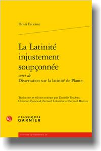 H. Estienne, La Latinité injustement soupçonnée suivi de Dissertation sur la latinité de Plaute