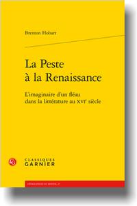 B. Hobart, La Peste à la Renaissance. L'imaginaire d'un fléau dans la littérature au XVIe s. (préf. F. Lestringant)