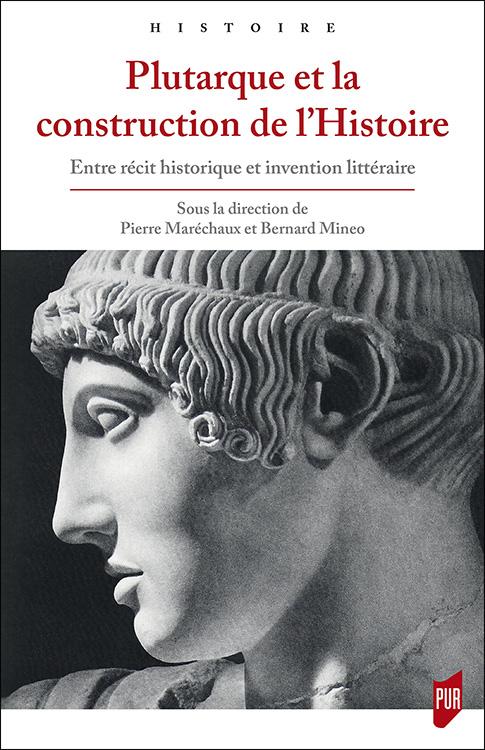 P. Maréchaux et B. Minéo (dir.), Plutarque et la construction de l'histoire. Entre récit historique et invention littéraire