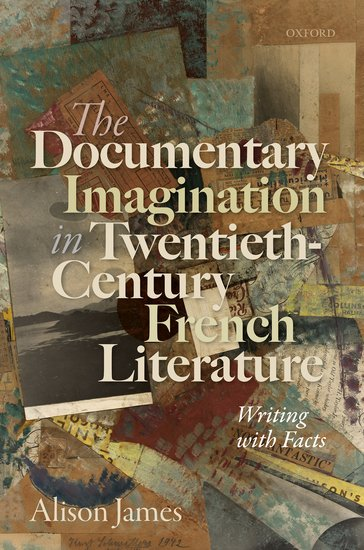 A. James, The Documentary Imagination in Twentieth-Century French Literature: Writing with Facts