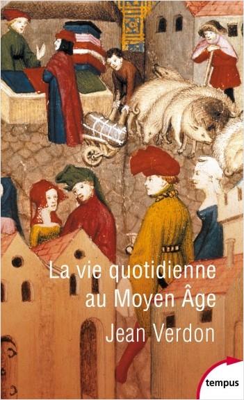 J. Verdon, La vie quotidienne au Moyen Âge