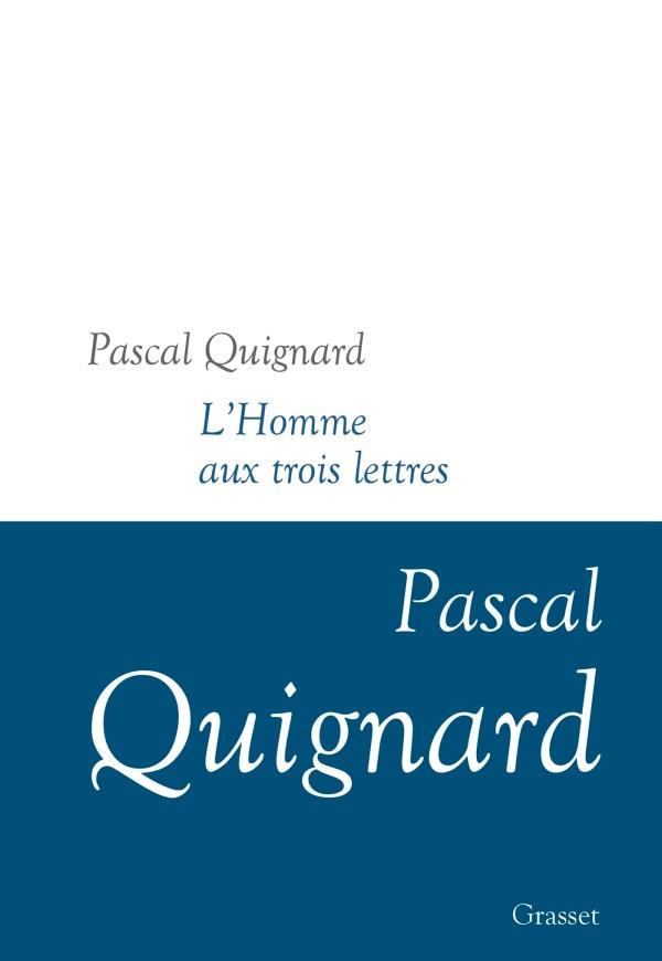 P. Quignard, L'homme aux trois lettres (Dernier Royaume, t. XI)