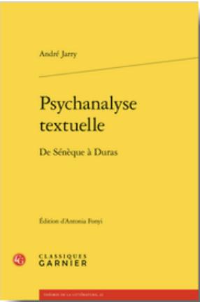 A. Jarry, Psychanalyse textuelle. De Sénèque à Duras, (éd. A. Fonyi)