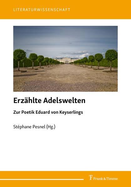 S. Pesnel (dir.), Erzählte Adelswelten. Zur Poetik Eduard von Keyserlings