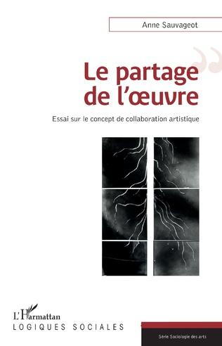 A. Sauvageot, Le partage de l'œuvre. Essai sur le concept de la collaboration artistique
