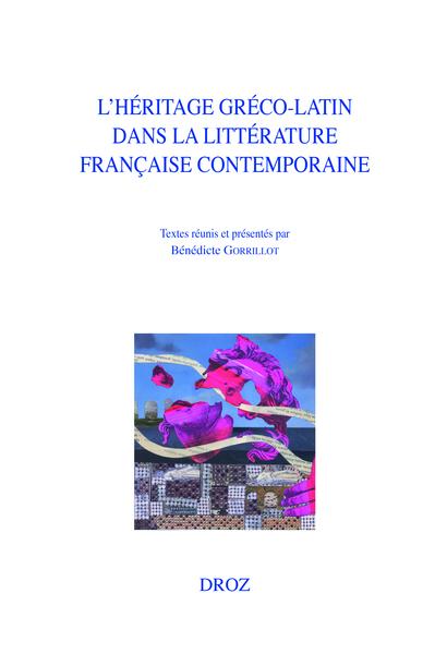 B. Gorrillot (dir.), L'Héritage gréco-latin dans la littérature française contemporaine
