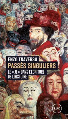 E. Traverso, Passés singuliers. Le «je» dans l'écriture de l'histoire