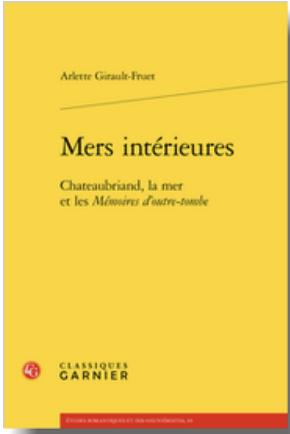 A. Girault-Fruet, Mers intérieures. Chateaubriand, la mer et les Mémoires d'outre-tombe