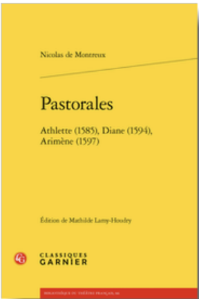 Nicolas de Montreux, Pastorales. Athlette (1585), Diane (1594), Arimène (1597), (éd. M. Lamy-Houdry)