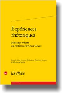 C. Deloince-Louette, C. Noille (dir.), Expériences rhétoriques. Mélanges offerts au professeur Francis Goyet