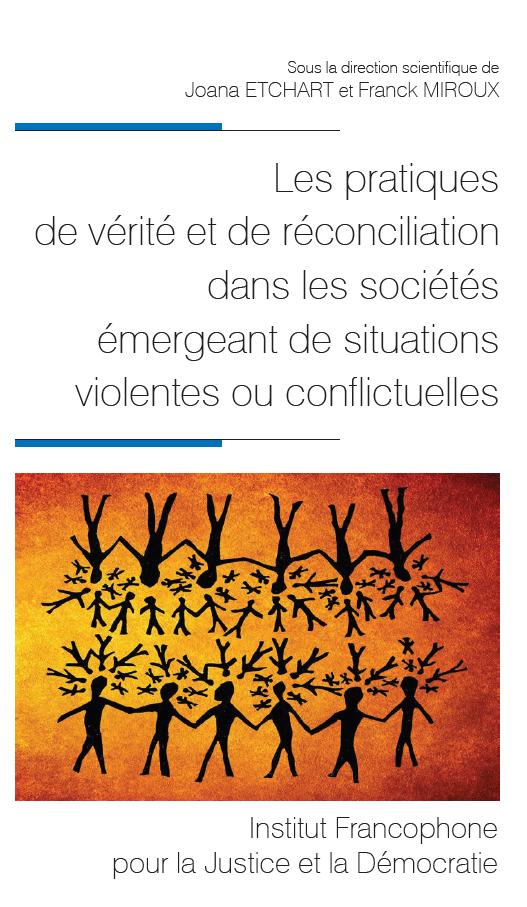 J. Etchart, F. Miroux (dir.), Les pratiques de vérité et de réconciliation dans les sociétés émergeant de situations violentes ou conflictuelles