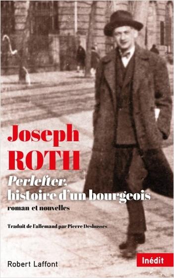 J. Roth, Perlefter, histoire d'un bourgeois. Roman et nouvelles (inédits)