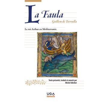 Guillem de Torroella, La Faula. Le roi Arthur en Méditerranée (éd. M. Adroher)