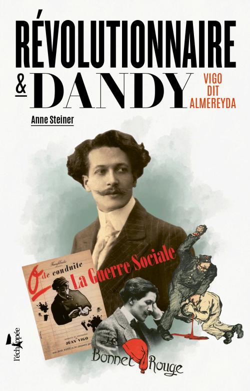 A. Steiner, Révolutionnaire et dandy. Vigo dit Almereyda