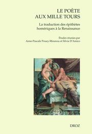 A.-P. Pouey-Mounou, S. D'Amico (dir.), Le poète aux mille tours. La traduction des épithètes homériques à la Renaissance