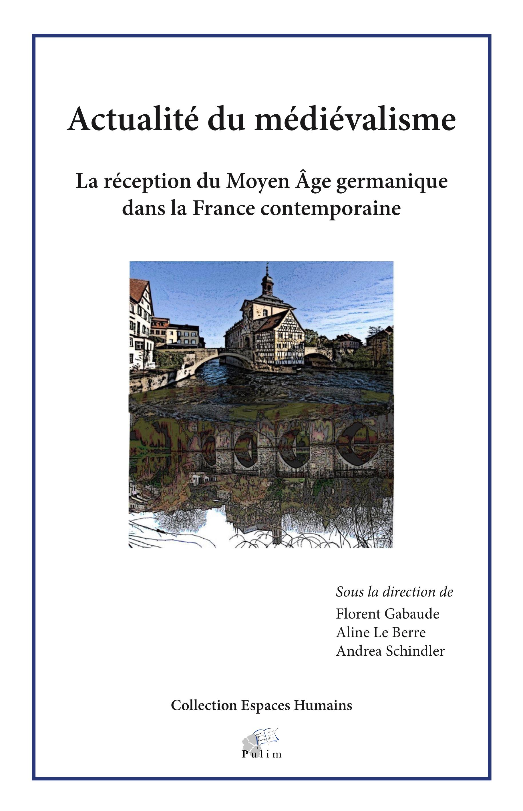 Actualité du médiévalisme. La réception du Moyen Âge germanique dans la France contemporaine