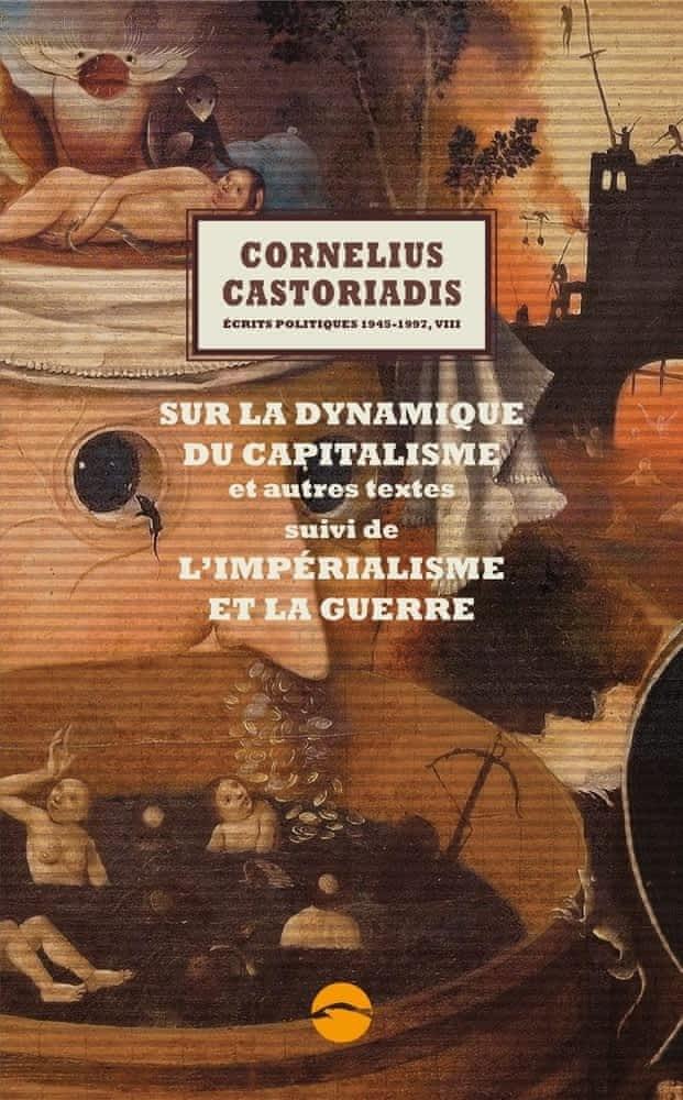 C. Castoriadis, Écrits politiques 1945-1997, t. VIII : Sur la dynamique du capitalisme et autres textes, suivi de L'Impérialisme et la guerre