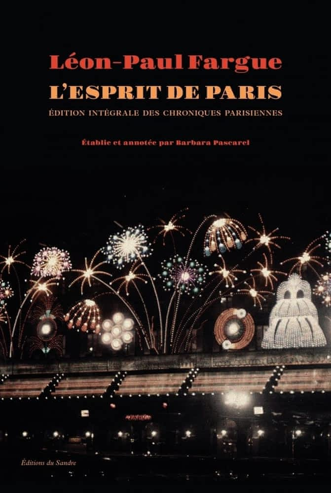 L.-P. Fargue, L'esprit de Paris. Chroniques parisiennes 1934-1947 (Œuvres complètes, t. I)