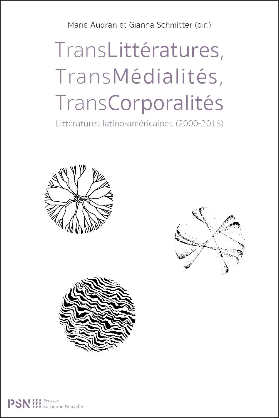 M. Audran, G. Schmitter (dir.), TransLittératures, TransMédialités, TransCorporalités. Littératures latino-américaines (2000-2018)