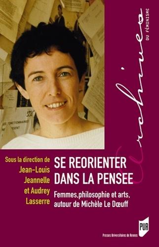 J.-L. Jeannelle, A. Lasserre (dir.), Se réorienter dans la pensée. Femmes, philosophie et arts, autour de Michèle Le Doeuff