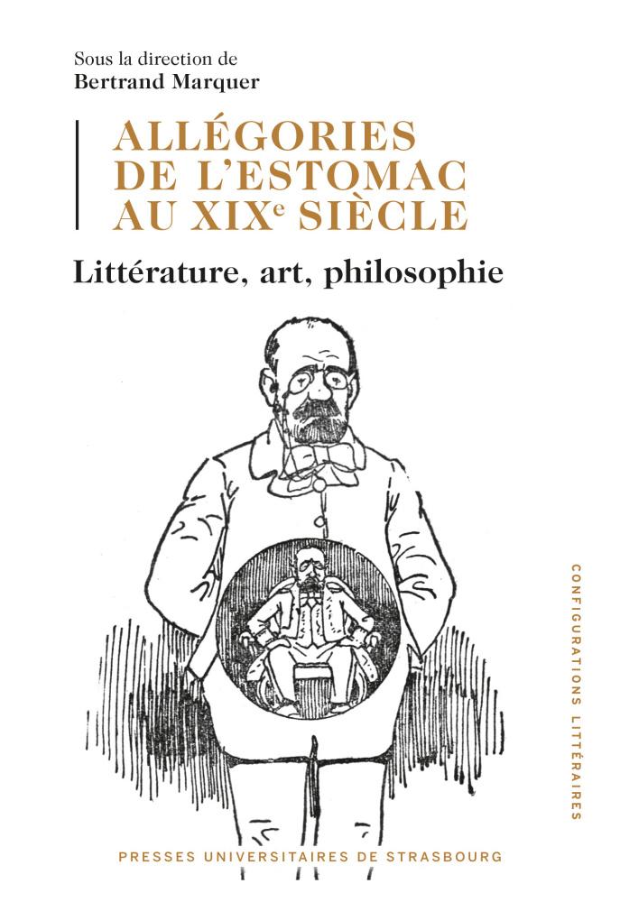 B. Marquer (dir.), Allégories de l'estomac au XIXe siècle. Littérature, art, philosophie