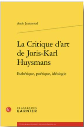 A. Jeannerod, La Critique d'art de Joris-Karl Huysmans. Esthétique, poétique, idéologie