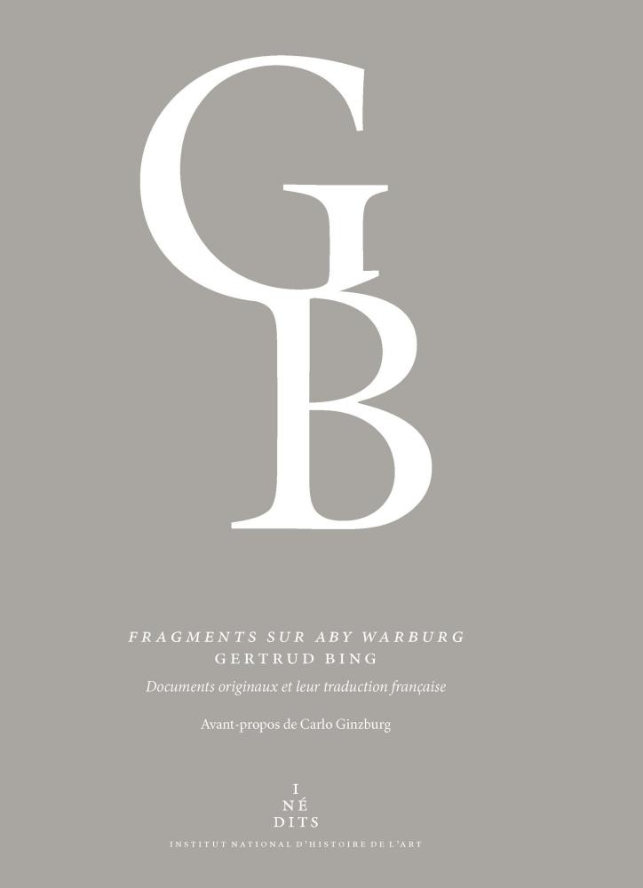 G. Bing, Fragments sur Aby Warburg (éd. Ph Despoix & M. Treml, préf. de C. Ginzburg)