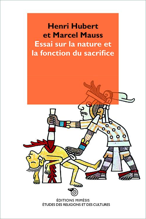 H. Hubert, M. Mauss, Essai sur la nature et la fonction du sacrifice
