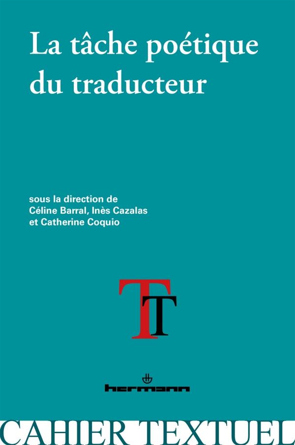 C. Barral, C. Coquio, I. Cazalas (dir.), La Tâche poétique du traducteur