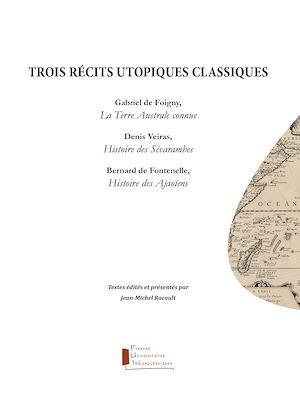 Trois récits utopiques classiques: Foigny, La Terre Australe connue; Veiras, Histoire des Sévarambes ; Fontenelle, Histoire des Ajaoïens (éd. J.-M. Racault)
