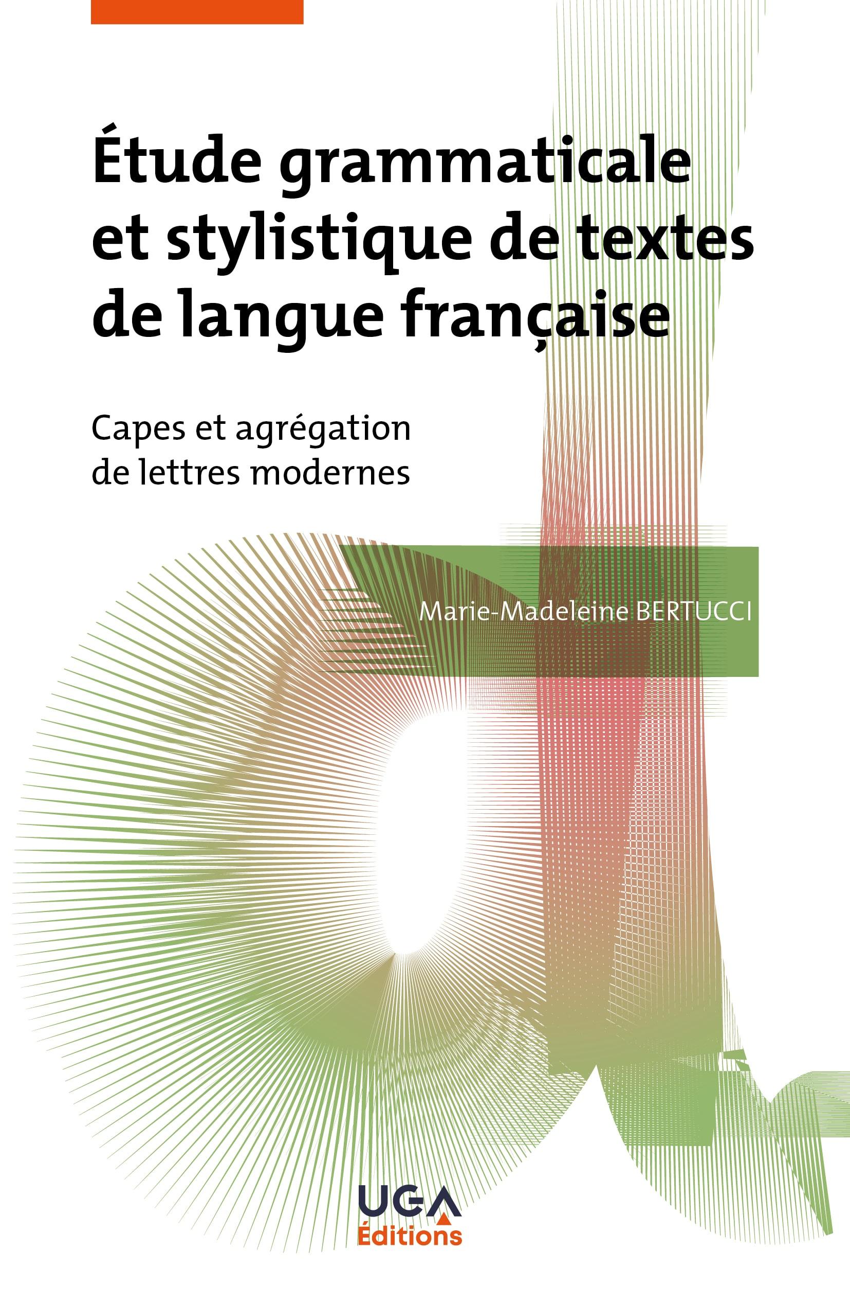 M.-M. Bertucci, Étude grammaticale et stylistique de textes de langue française. Capes et agrégation de lettres modernes